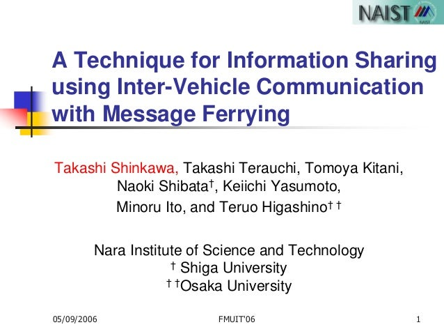 05/09/2006 FMUIT'06 1 A Technique for Information Sharing using Inter-Vehicle Communication with Message Ferrying Takashi ...