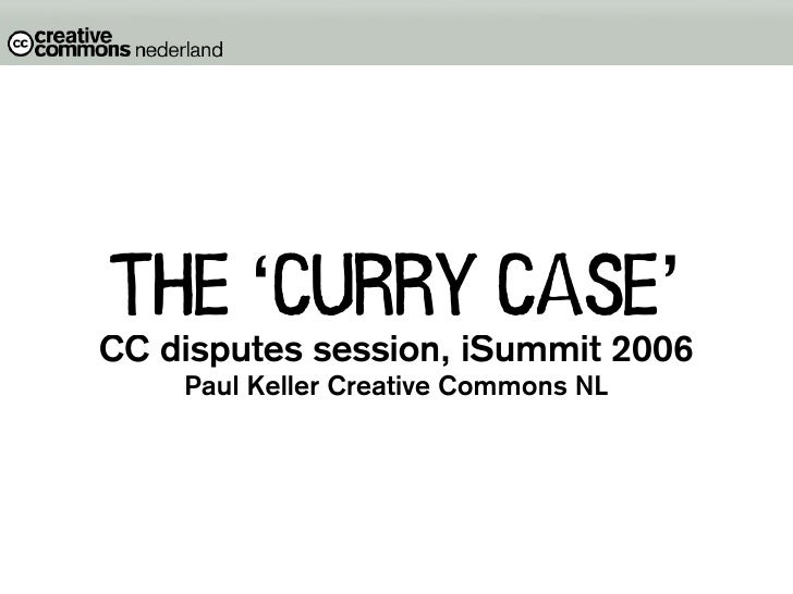 the 'curry case' CC disputes session, iSummit 2006     Paul Keller Creative Commons NL