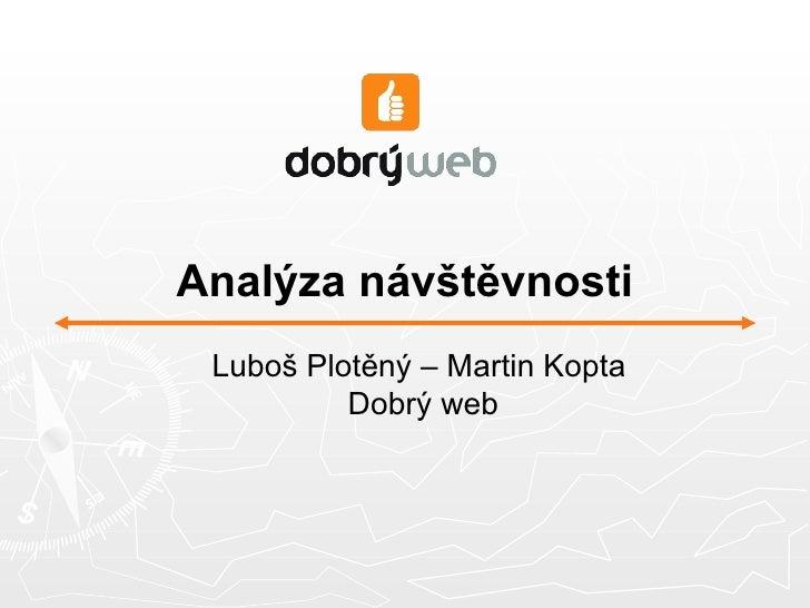 Analýza návštěvnosti <ul><ul><li>Luboš Plotěný – Martin Kopta  Dobrý web </li></ul></ul>
