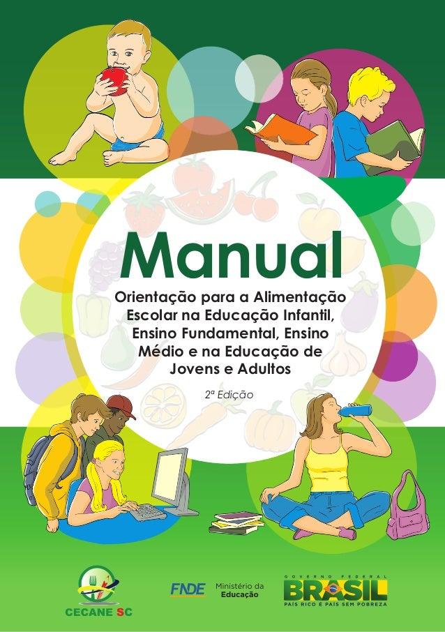 Manual  Orientação para a Alimentação Escolar na Educação Infantil, Ensino Fundamental, Ensino Médio e na Educação de Jove...
