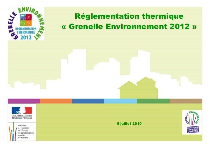 Réglementation thermique « Grenelle Environnement 2012 »                 6 juillet 2010