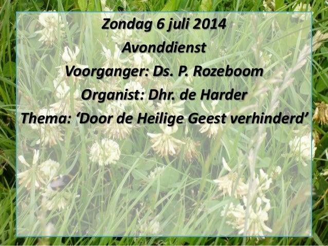 Zondag 6 juli 2014 Avonddienst Voorganger: Ds. P. Rozeboom Organist: Dhr. de Harder Thema: 'Door de Heilige Geest verhinde...