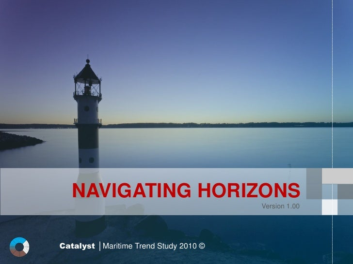 NAVIGATING HORIZONS                                        Version 1.00Catalyst │Maritime Trend Study 2010 ©