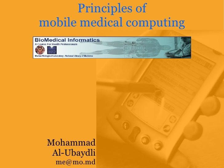 Principles of mobile medical computing      Mohammad   Al-Ubaydli   me@mo.md