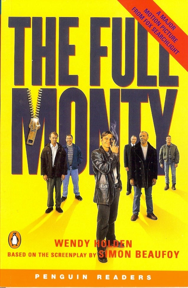 The Full Monty      WENDY HOLDEN    Based on the screenplay by      S I M O N BEAUFOY                   Level 4           ...