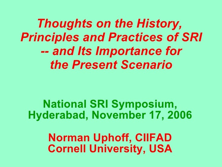 Thoughts on the History,  Principles and Practices of SRI -- and Its Importance for the Present Scenario   National SRI Sy...