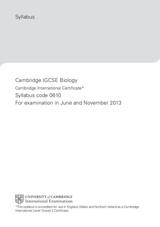 Syllabus  Cambridge IGCSE Biology Cambridge International Certificate*  Syllabus code 0610 For examination in June and Nov...
