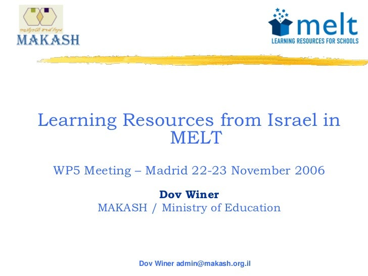 Learning Resources from Israel in              MELT  WP5 Meeting – Madrid 22-23 November 2006                Dov Winer    ...
