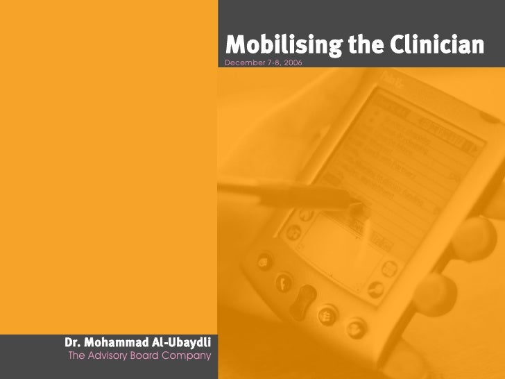Mobilising the Clinician                              December 7-8, 2006     Dr. Mohammad Al-Ubaydli The Advisory Board Co...