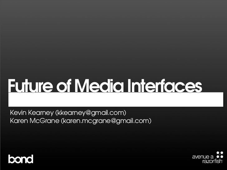 Future of Media Interfaces Kevin Kearney (kkearney@gmail.com) Karen McGrane (karen.mcgrane@gmail.com)