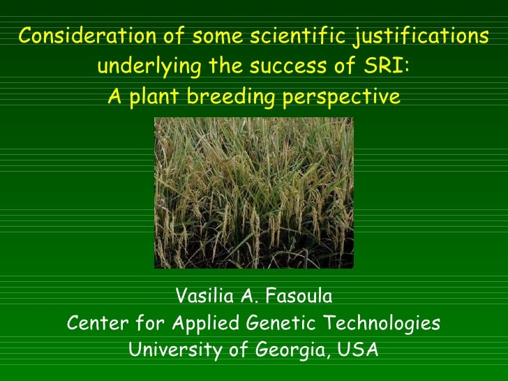 Consideration of some scientific justifications underlying the success of SRI: A plant breeding perspective Vasilia A. Fas...