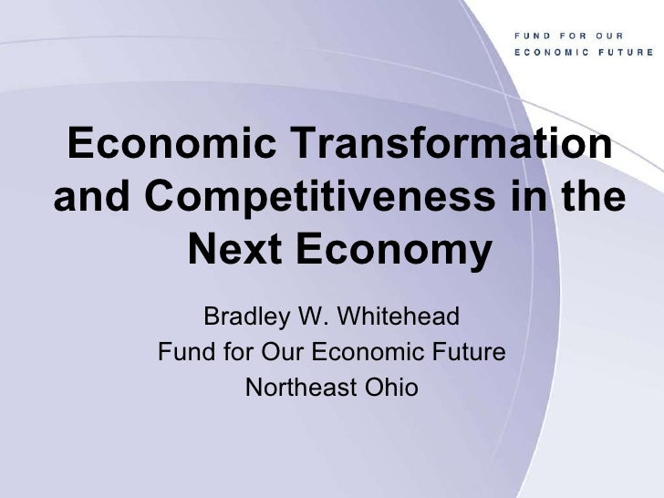 Bradley W. Whitehead Fund for Our Economic Future Northeast Ohio Economic Transformation and Competitiveness in the Next E...