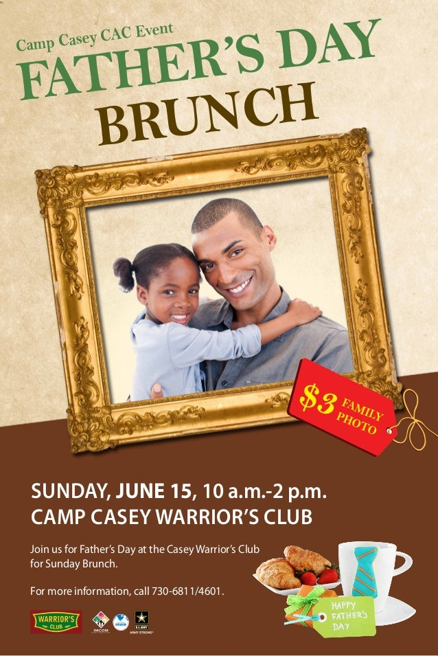 FATHER'S DAY BRUNCH $3 FAMILYPHOTO SUNDAY, JUNE 15, 10 a.m.-2 p.m. CAMP CASEY WARRIOR'S CLUB Join us for Father's Day at t...