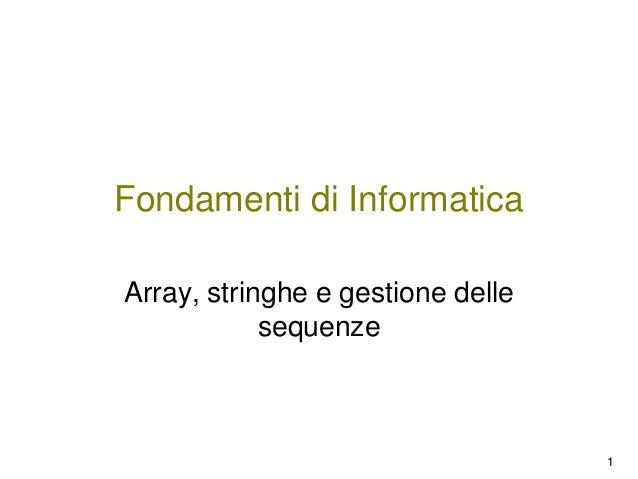 Fondamenti di Informatica Array, stringhe e gestione delle sequenze  1
