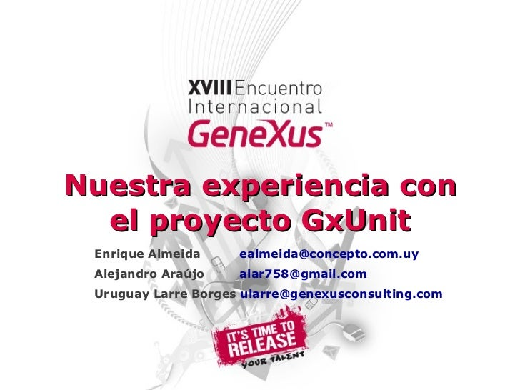 Our Experience with the GxUnit Project (Almeida, LarreBorges, Araújo)