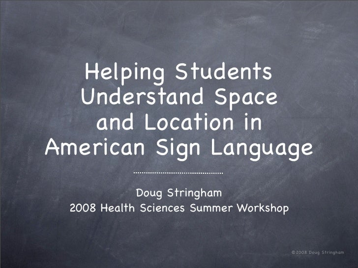 The Spatial Nature of ASL for Teachers: June 08 UDOE