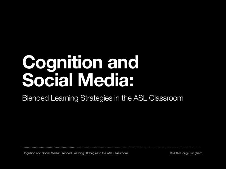 Cognition and Social Media: Blended Learning Strategies in the ASL Classroom: June 09 UTASLTA