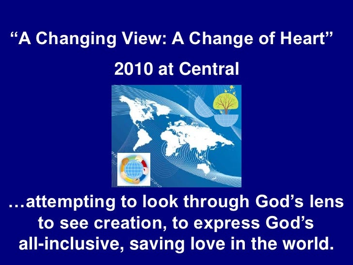 """A Changing View: A Change of Heart""""<br />2010 at Central<br />…attempting to look through God's lens<br />to see creatio..."