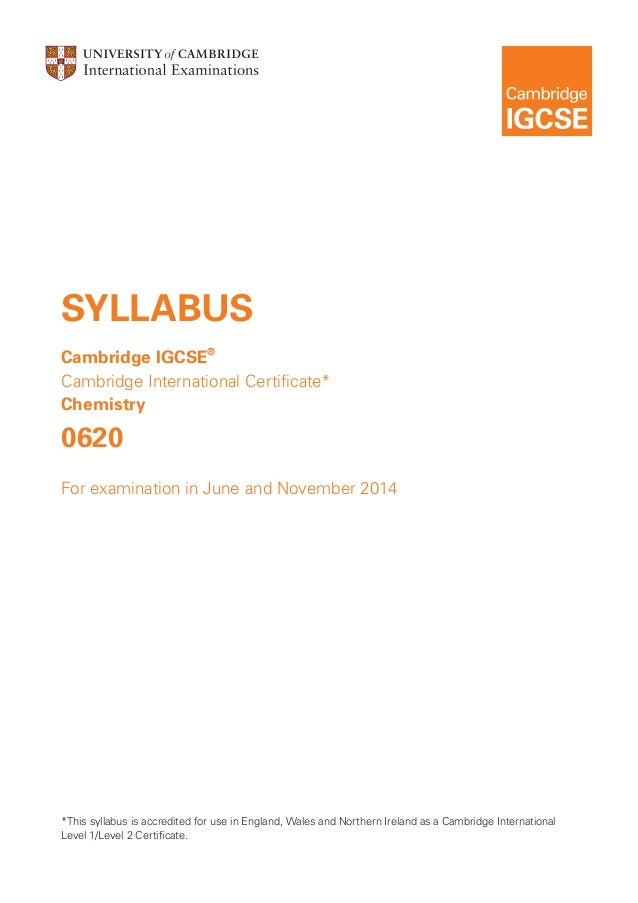SYLLABUS Cambridge IGCSE® Cambridge International Certificate* Chemistry  0620 For examination in June and November 2014  ...