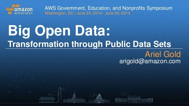 Big Open Data Transformation Through Public Data Sets - AWS Washington D.C. Symposium 2014