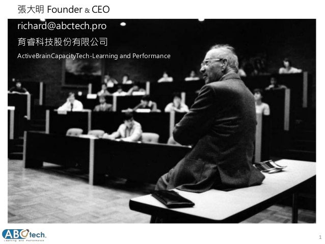 1 張大明 Founder & CEO richard@abctech.pro 育睿科技股份有限公司 ActiveBrainCapacityTech-Learning and Performance
