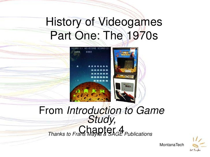 History of Videogames    Part One: The 1970s     From Introduction to Game                   Study,               Chapter ...