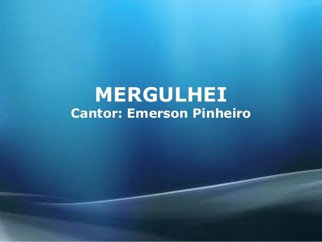 MERGULHEI Cantor: Emerson Pinheiro