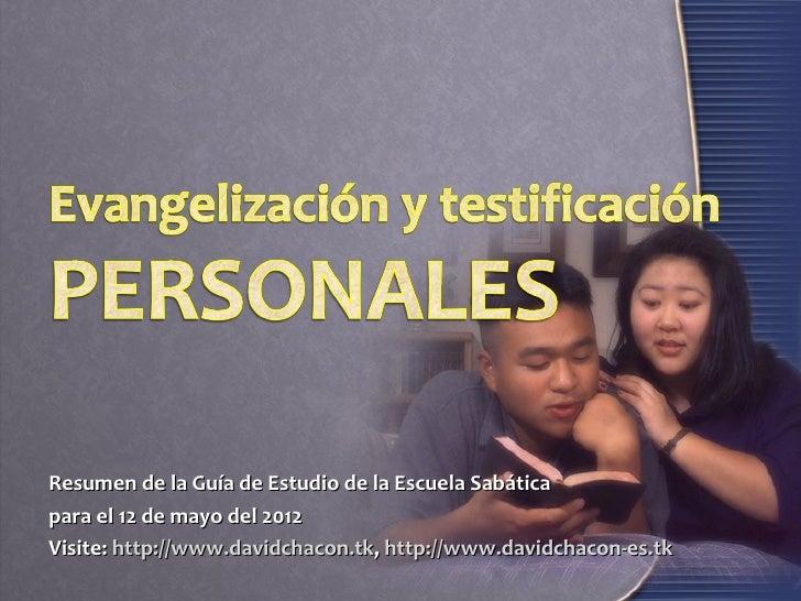 Resumen de la Guía de Estudio de la Escuela Sabáticapara el 12 de mayo del 2012Visite: http://www.davidchacon.tk, http://w...