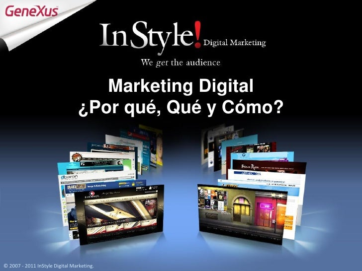 Marketing Digital                                ¿Por qué, Qué y Cómo?© 2007 - 2011 InStyle Digital Marketing.