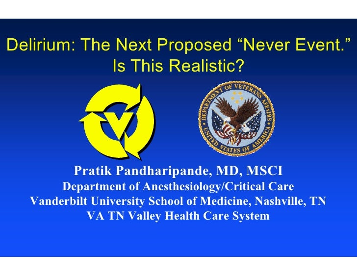"Delirium: The Next Proposed ""Never Event.""              Is This Realistic?               Pratik Pandharipande, MD, MSCI   ..."