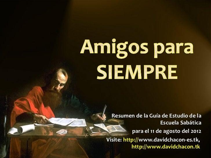 Resumen de la Guía de Estudio de la                       Escuela Sabática           para el 11 de agosto del 2012Visite: ...