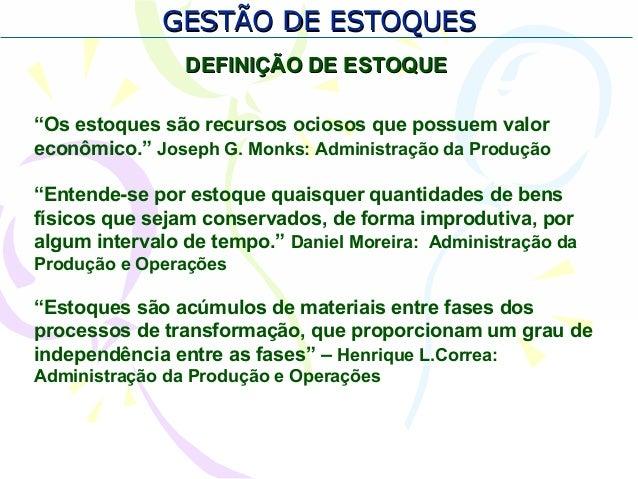 """GESTÃO DE ESTOQUESGESTÃO DE ESTOQUES DEFINIÇÃO DE ESTOQUEDEFINIÇÃO DE ESTOQUE """"Os estoques são recursos ociosos que possue..."""