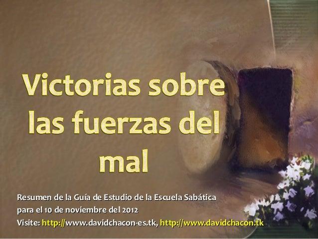 Resumen de la Guía de Estudio de la Escuela Sabáticapara el 10 de noviembre del 2012Visite: http://www.davidchacon-es.tk, ...