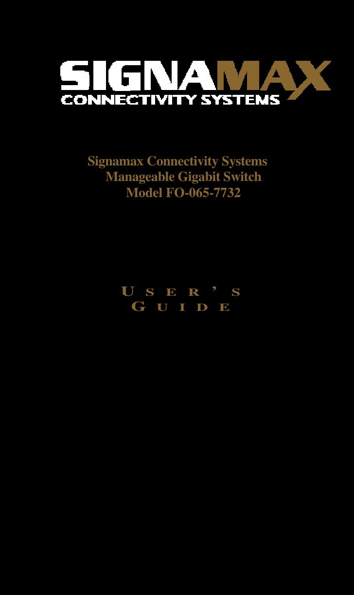 Signamax Connectivity Systems    Manageable Gigabit Switch       Model FO-065-7732          U S E R ' S       G U I D E