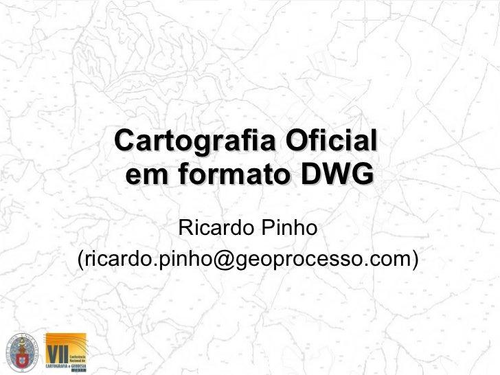 Cartografia Oficial  em formato DWG Ricardo Pinho (ricardo.pinho@geoprocesso.com)
