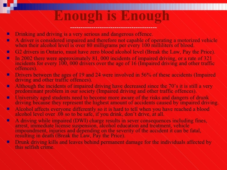 Enough is Enough   ----------------------------------------- <ul><li>Drinking and driving is a very serious and dangerous ...