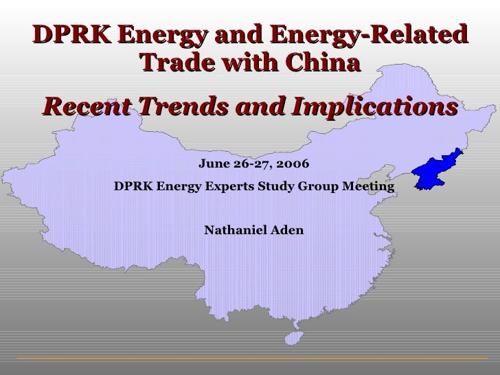 DPRK Energy and Energy-Related Trade with China Recent Trends and Implications June 26-27, 2006 DPRK Energy Experts Study ...