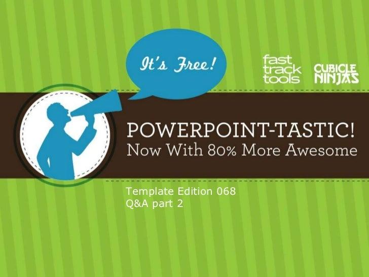 068 PowerPoint-Tastic Template - Q&A part 2