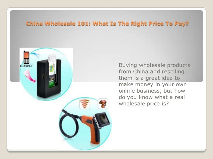 China Wholesale 101: What Is The Right Price To Pay?