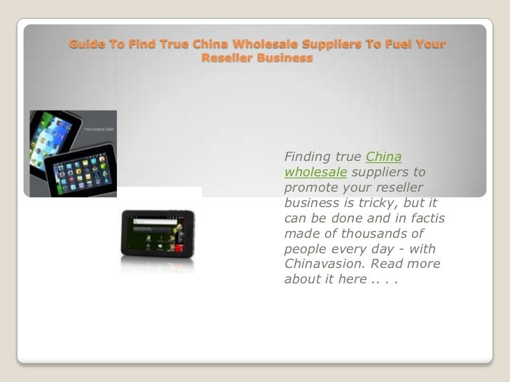 Guide To Find True China Wholesale Suppliers To Fuel Your Reseller Business<br />Finding true China wholesale suppliers to...