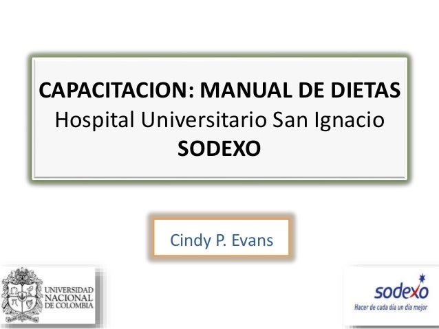 CAPACITACION: MANUAL DE DIETAS Hospital Universitario San Ignacio SODEXO Cindy P. Evans