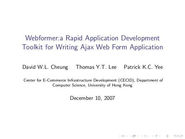Webformer:a Rapid Application DevelopmentToolkit for Writing Ajax Web Form ApplicationDavid W.L. Cheung         Thomas Y.T...