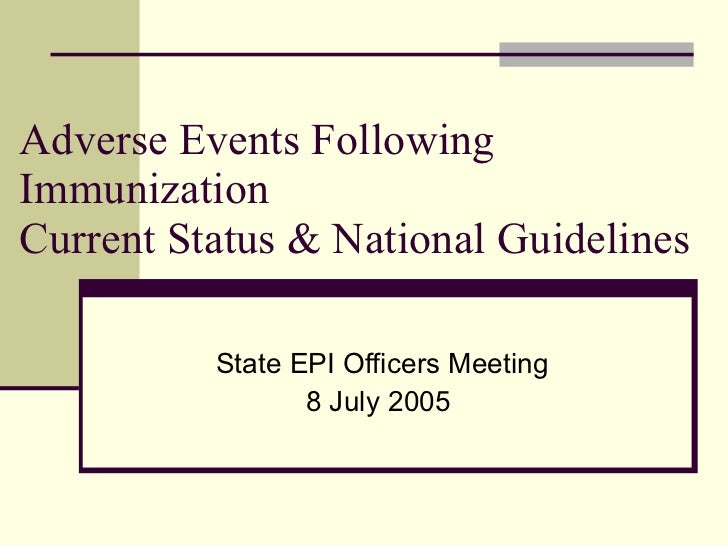 Adverse Events Following Immunization Current Status & National Guidelines State EPI Officers Meeting 8 July 2005