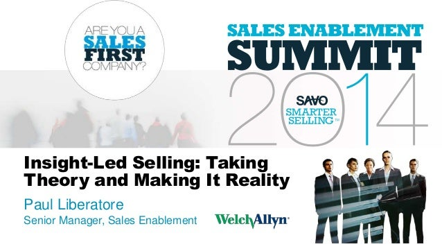 Insight-Led Selling: Taking Theory and Making It Reality Paul Liberatore Senior Manager, Sales Enablement
