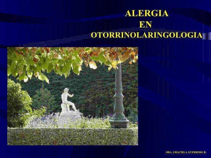 ALERGIA EN  OTORRINOLARINGOLOGIA DRA. GRACIELA GUERRERO R.