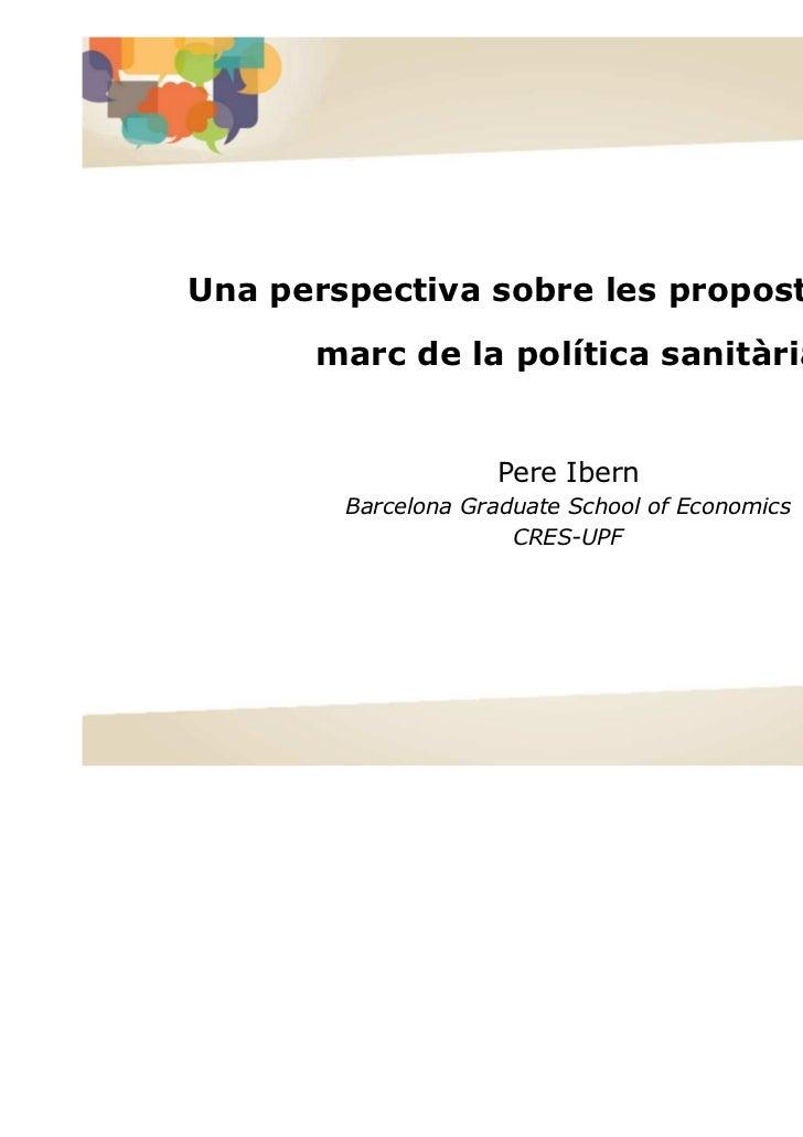Una perspectiva sobre les propostes en el      marc de la política sanitària                    Pere Ibern        Barcelon...