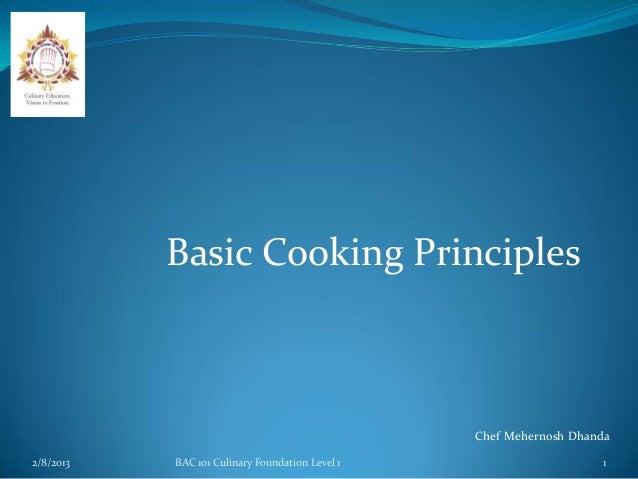 Basic Cooking Principles                                                 Chef Mehernosh Dhanda2/8/2013   BAC 101 Culinary ...
