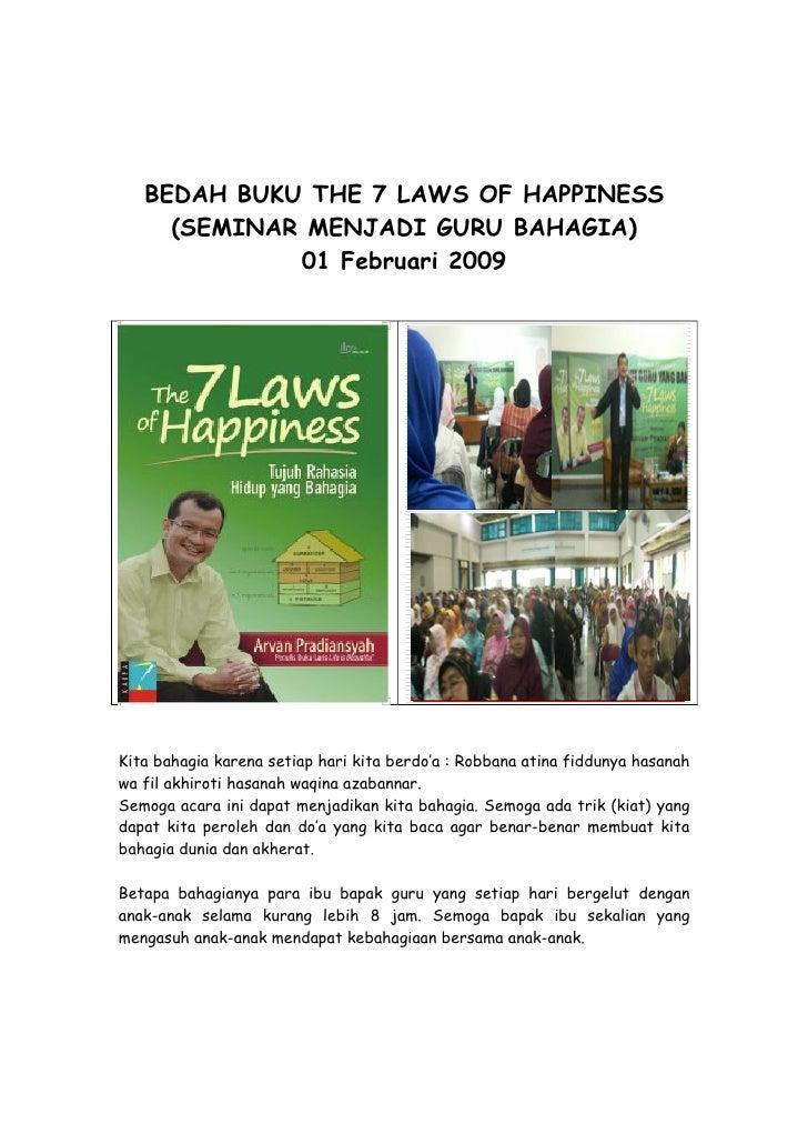 BEDAH BUKU THE 7 LAWS OF HAPPINESS      (SEMINAR MENJADI GURU BAHAGIA)              01 Februari 2009     Kita bahagia kare...