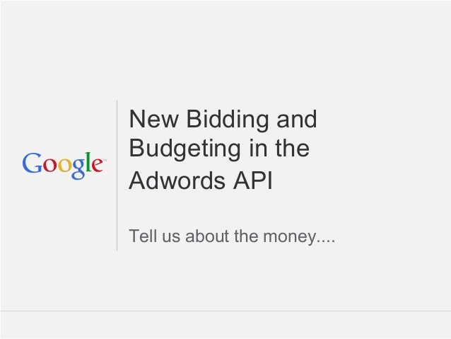 New Bidding andBudgeting in theAdwords APITell us about the money....                          Google Confidential and Pro...