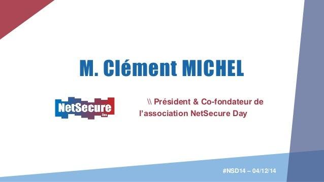 M. Clément MICHEL  Président & Co-fondateur de l'association NetSecure Day #NSD14 – 04/12/14